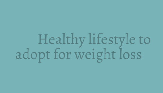 Lifestyle Changes that you can adopt for Weight Loss